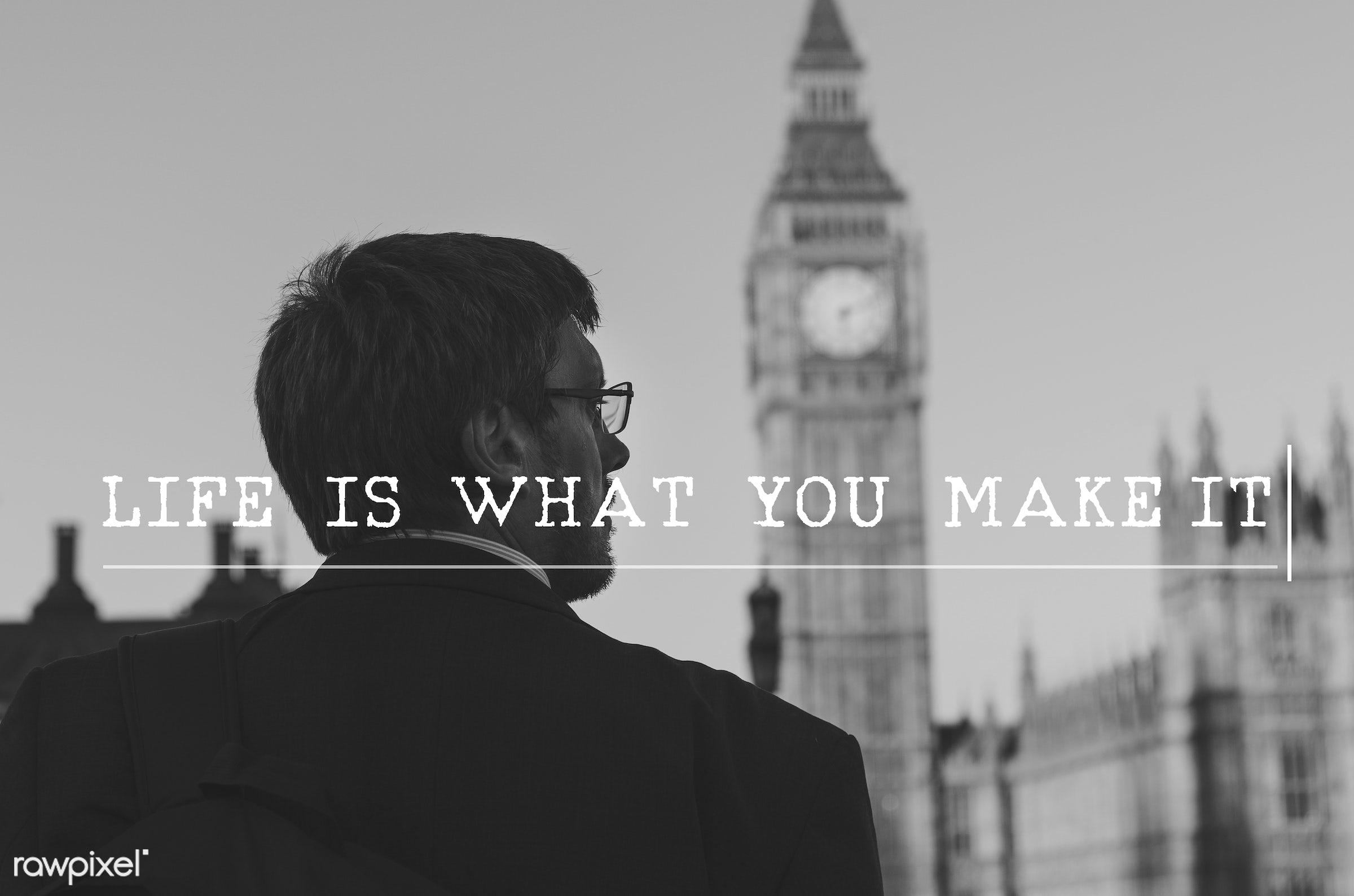 be the change, big ben, britain, building, business, businessmen, chance, clock, don't stop until you're proud, don't wait...
