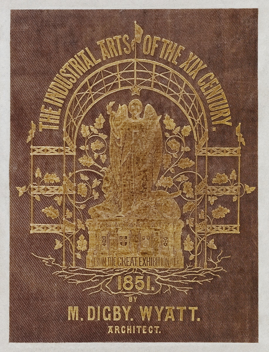 Cover of the Industrial arts of the Nineteenth Century (1851-1853) by Sir Matthew Digby wyatt (1820-1877).