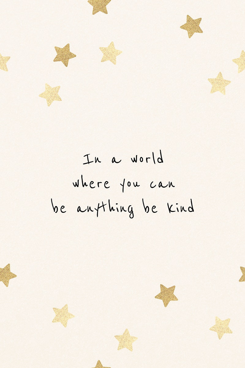 In a world where you can be anything, be kind inspirational motivational positive quote
