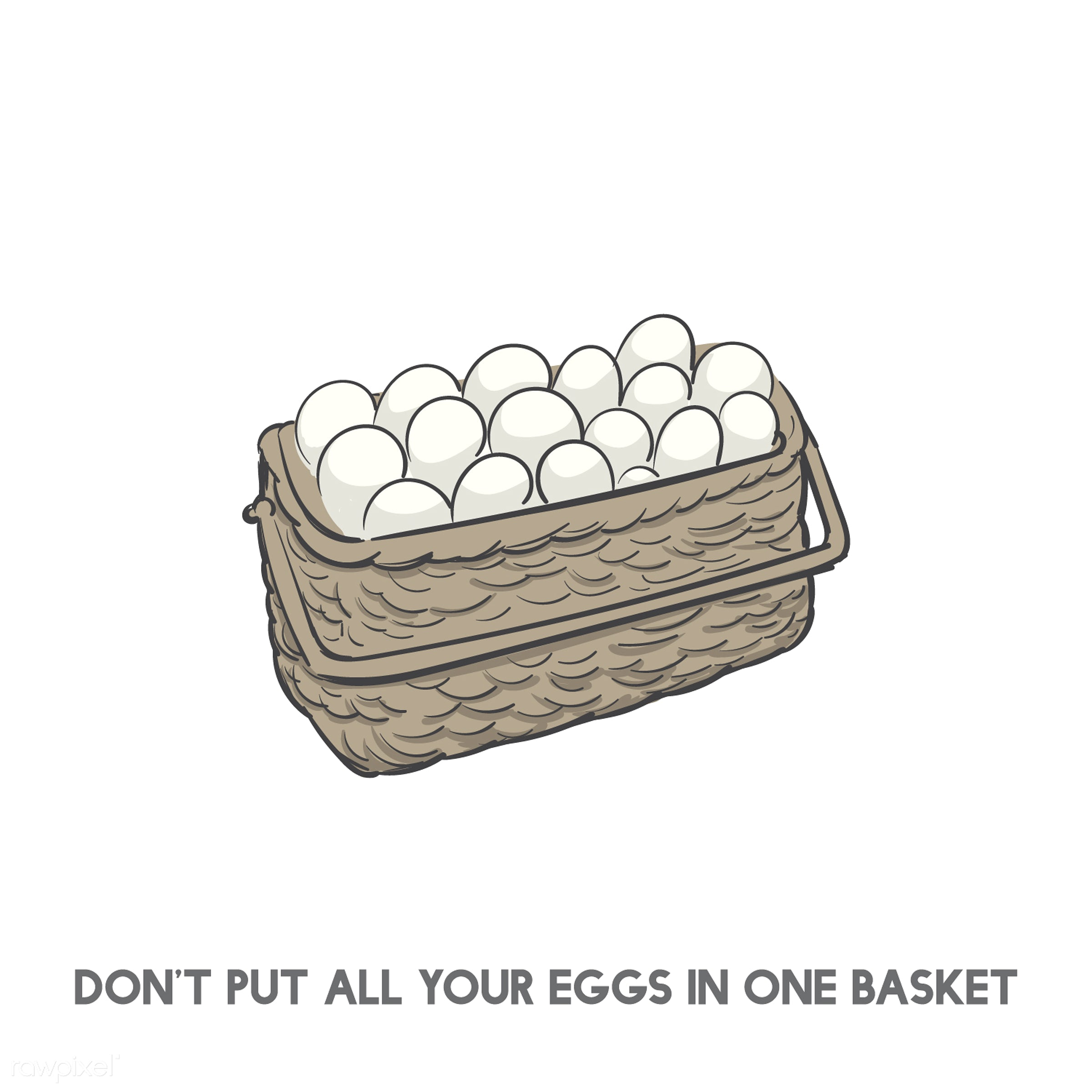 Don't put all eggs in one basket idiom - all, allocation, art, basket, creative, creativity, design, drawing, drawn, egg...