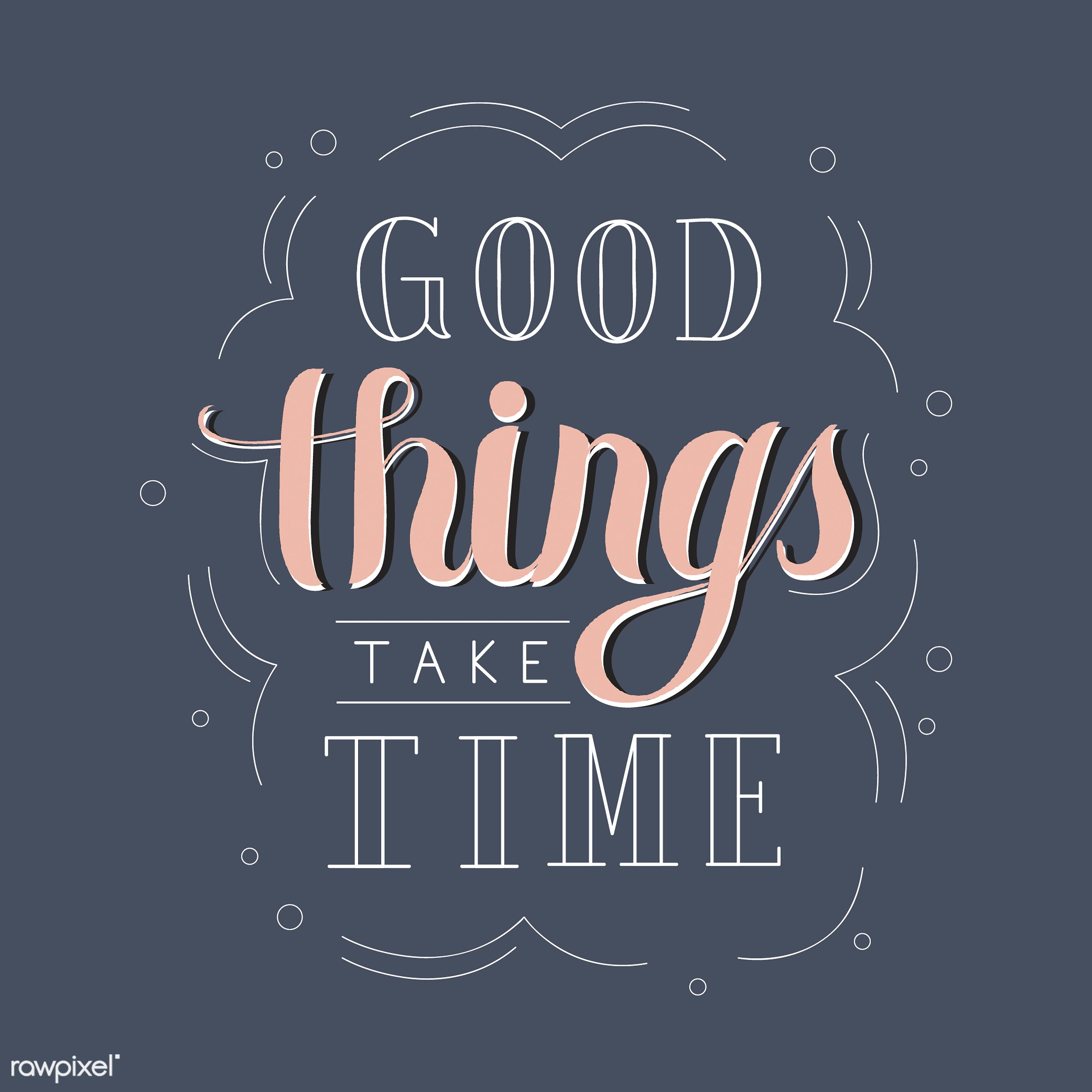 Good things take time typography design illustration - artwork, attitude, calligraphy, cliche, concept, deep, design,...